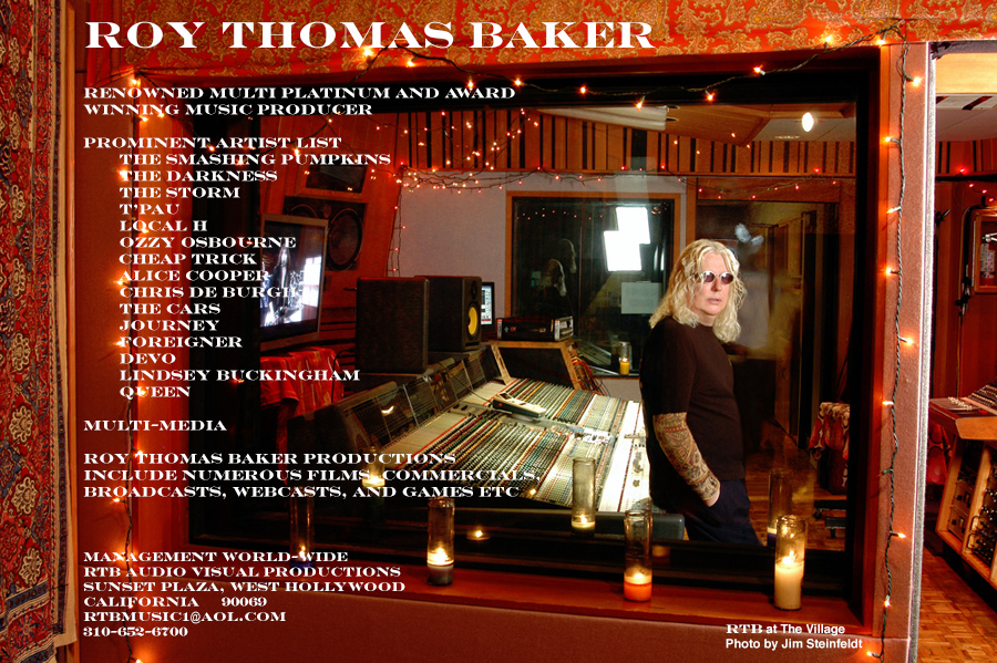 Roy Thomas Baker - official site<br>Renowned multi platinum and award winning music producer<br>RTBMUSIC1@AOL.COM